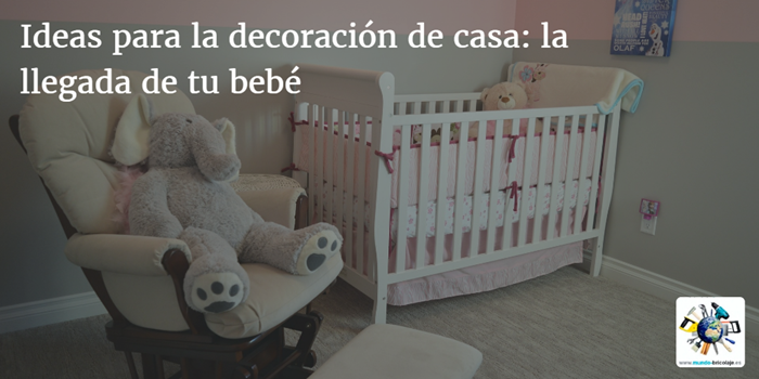 ideas decoracion casa llegada bebe